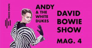 Andy & The WhiteDukes Terzo Ponte Bowie appuntamenti Maggio 2018